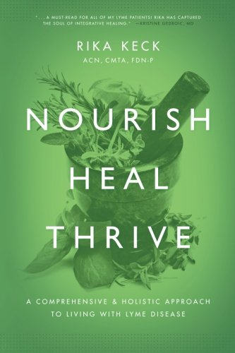 Nourish, Heal, Thrive: A Comprehensive and Holistic Approach to Living with Lyme Disease