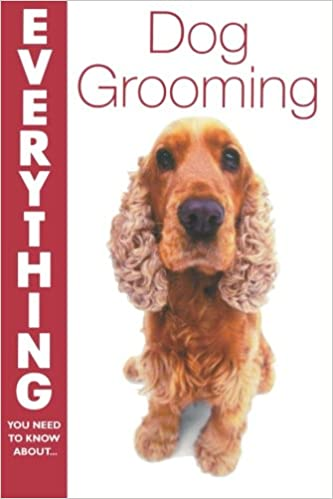 Everything Dog Grooming Everything You Need To Know About S