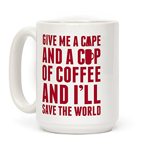 Human Give Me A Cape And A Cup Of Coffee And I'll Save The World