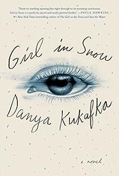 Girl in Snow: A Novel by [Kukafka, Danya]