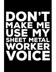 Don't Make Me Use My Sheet Metal Worker Voice: 6x9 Notebook, Ruled, Funny Writing Notebook, Journal For Work, Daily Diary, Planner, Organizer for Sheet Metal Worker