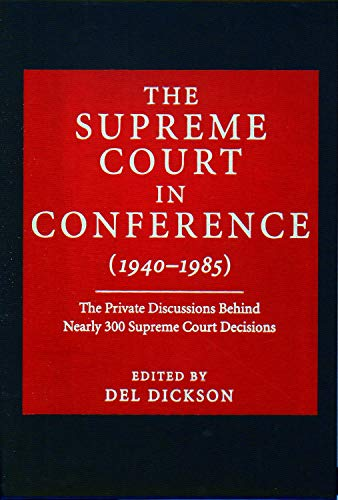 The Supreme Court in Conference (1940-1985): The Private Discussions Behind Nearly 300 Supreme Court Decisions