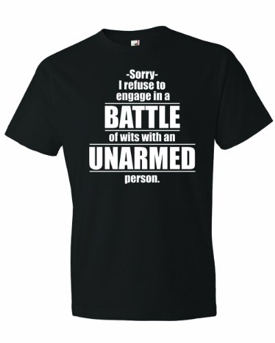 Men's I Refuse To Engage In A Battle Of Wits With An Unarmed Person Funny Sarcasm Humor T-Shirt-Black-3X]()