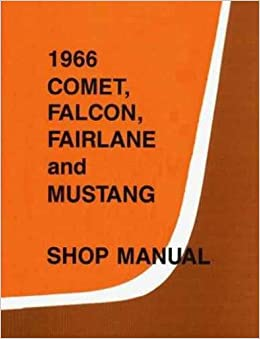 1966 comet falcon fairlane and mustang shop manual ford motor 1966 comet falcon fairlane and mustang shop manual ford motor company amazon books publicscrutiny Images