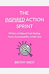 The Inspired Action Sprint: 90 Days of Aligned Focus, Goal-Setting, Accountability, & Self-Care Paperback