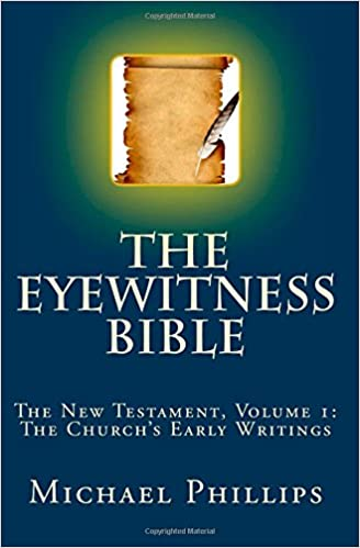 The Eyewitness Bible: The New Testament Volume 1: The Church's Early Writings (The Eyewitness New Testament)