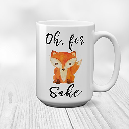 Oh For FOX Sake Coffee Mug with Funny Saying Ceramic Cup with Quote 11 or 15 oz.