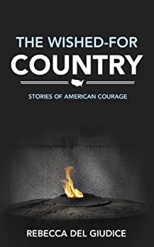 The Wished-For Country: Stories of American Courage by [Del Giudice, Rebecca]