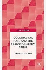 Colonialism, Han, and the Transformative Spirit (Palgrave Pivot)