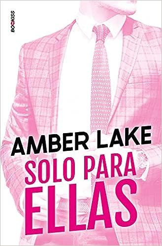 Solo para ellas (ROMANTICA) : Lake, Amber: Amazon.es: Libros