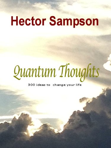 Quantum thoughts: 300 ideas to change your life by [Sampson, Hector]