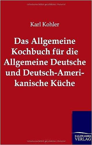 Das Allgemeine Kochbuch Fur Die Allgemeine Deutsche Und Deutsch