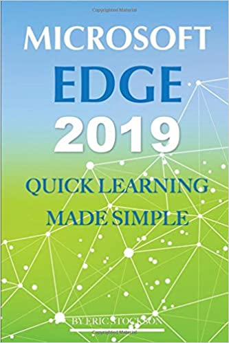 Microsoft Edge 2019: Quick Learning Made Simple: Eric