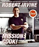 img - for Mission: Cook!: My Life, My Recipes, and Making the Impossible Easy First Edition edition book / textbook / text book