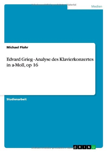Download Edvard Grieg - Analyse des Klavierkonzertes in a-Moll, op 16 (German Edition) pdf epub