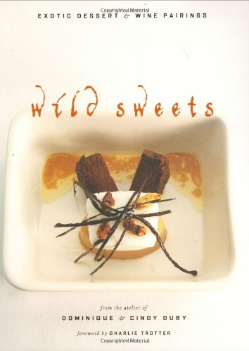 Wild Sweets: Exotic Dessert and Wine Pairings by Dominique Duby, Cindy Duby