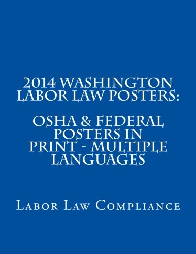 2014 Washington Labor Law Posters: OSHA & Federal Posters In Print - Multiple Languages by CreateSpace Independent Publishing Platform