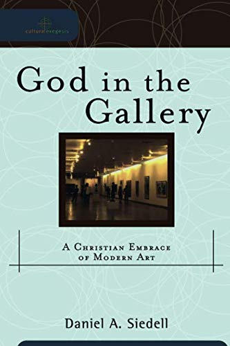 God in the Gallery: A Christian Embrace of Modern Art (Cultural Exegesis)