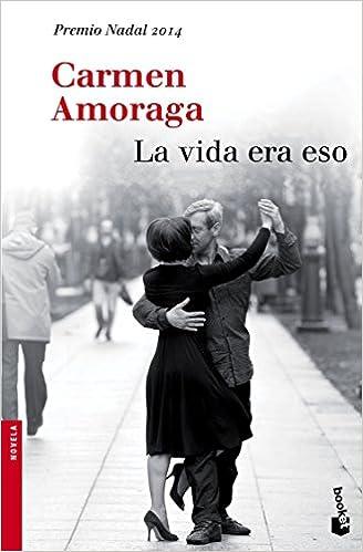 La vida era eso: Premio Nadal de Novela 2014 Novela y Relatos: Amazon.es: Carmen Amoraga: Libros