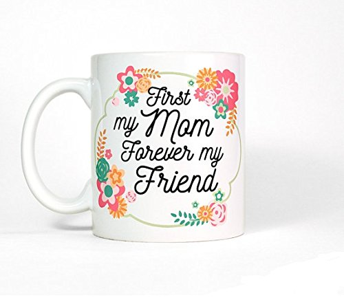 First My Mom Forever My Friend Coffee Mug | Mom Gift from Daughter | Gift for Mom Birthday Gift | Christmas Gift for Mom Mug | Mother Gift