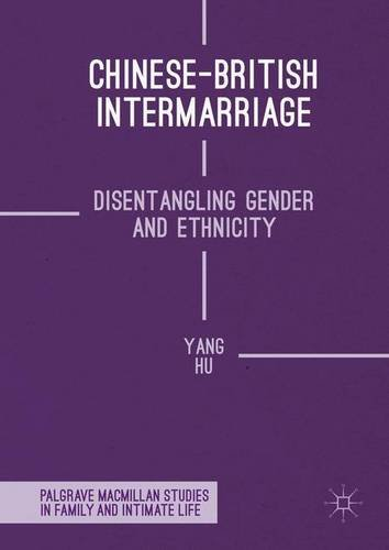 Chinese-British Intermarriage: Disentangling Gender and Ethnicity (Palgrave Macmillan Studies in Family and Intimate Lif