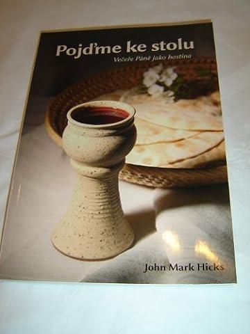 Come to the Table - Revisioning the Lord's Supper / Czech Language Edition / Pojďme ke stolu – Večeře Páně jako (John Mark Hicks Come To The Table)