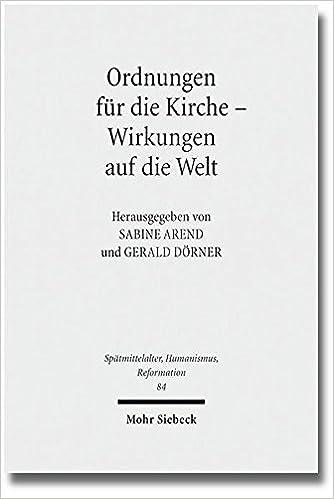 Book Ordnungen Fur Die Kirche - Wirkungen Auf Die Welt: Evangelische Kirchenordnungen Des 16. Jahrhunderts (Spatmittelalter, Humanismus, Reformation / Studies in the La)