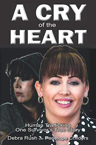 A Cry of The Heart: Human trafficking: One Survivor's True Story
