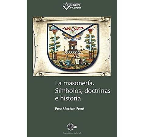 La masonería. Símbolos, doctrinas e historia Escuadra y Compás: Amazon.es: Sánchez Ferré, Pere Sánchez: Libros