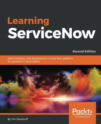 Learning Servicenow  Administration And Development On The Now Platform  For Powerful It Automation  2Nd Edition