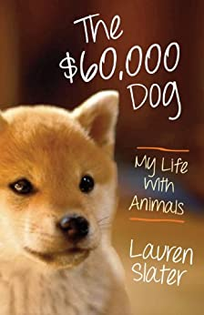 The $60,000 Dog: My Life with Animals by [Slater, Lauren]