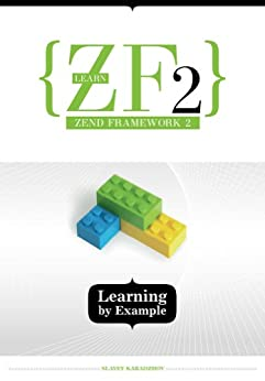 Learn ZF2: Learning By Example by [Karadzhov, Slavey]