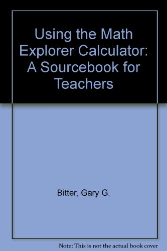 Using the Math Explorer Calculator: A Sourcebook for Teachers