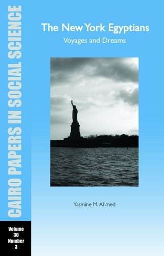 The New York Egyptians: Voyages and Dreams: Cairo Papers Vol. 30, No. 3 (Cairo Papers in Social Science)