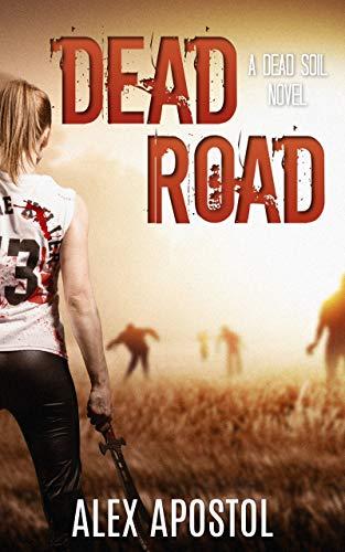 Dead Road: A Zombie Series (Dead Soil Book 2) by [Apostol, Alex]