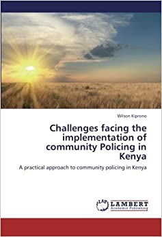 Challenges facing the implementation of community Policing in Kenya: A practical approach to community policing in Kenya
