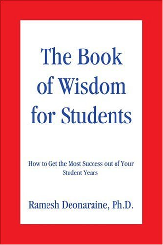 The Book of Wisdom for Students: How to Get the Most Success out of Your Student Years
