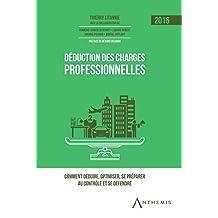 Déduction des charges professionnelles - 2016: Comment déduire, optimiser, se préparer au contrôle et se défendre (French Edition)