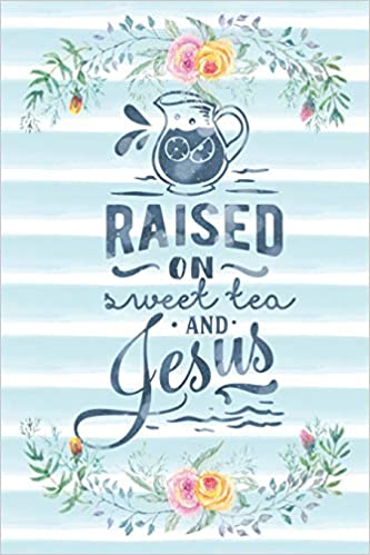 3936875df Raised On Sweet Tea And Jesus  Notebook with Christian Bible Verse ...