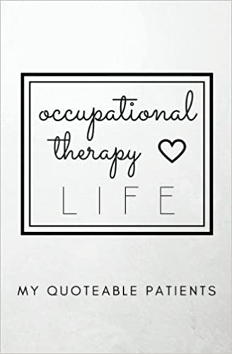 Occupational Therapy Life My Quoteable Patients Softcover