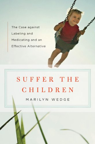 Suffer the Children: The Case against Labeling and Medicating and an Effective Alternative cover