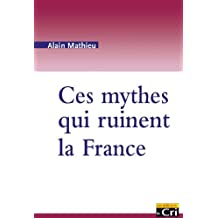 Ces mythes qui ruinent la France (French Edition)