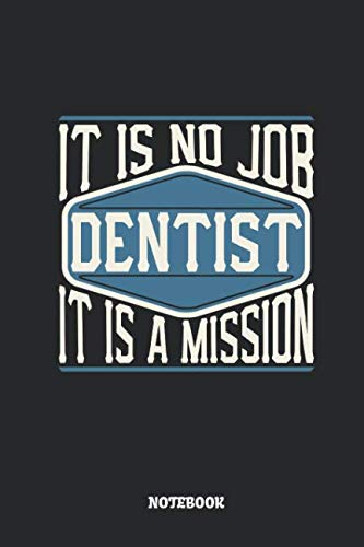 Dentist Notebook - It Is No Job, It Is A Mission: Dot Grid Composition Notebook to Take Notes at Work. Dotted Bullet Point Diary, To-Do-List or Journal For Men and Women.