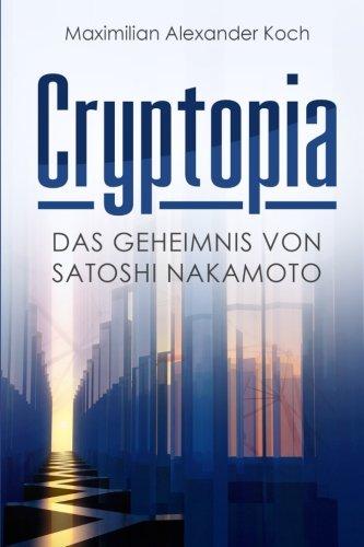 Cryptopia: Das Geheimnis von Satoshi Nakamoto (Der 1. Roman über Kryptowährungen, Cyberpunk, Wissenschaftsthriller, Bildungsroman, künstliche Intelligenz, Near Future Sci-Fi)