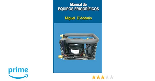 Amazon.com: Manual de equipos frigoríficos (Spanish Edition) (9781515134091): Miguel DAddario: Books