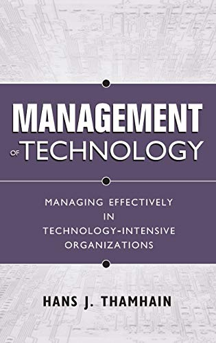Management of Technology : Managing Effectively in Technology-Intensive Organizations