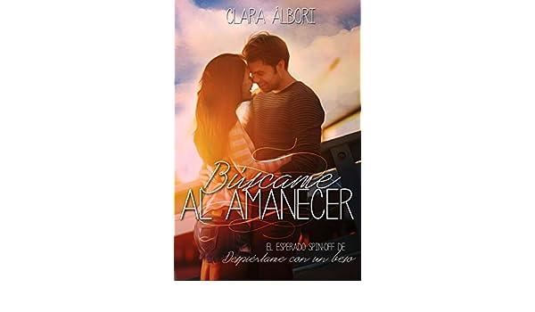 Búscame al amanecer: Despiértame con un beso #2 (Spanish Edition) - Kindle edition by Clara Álbori, Shia Wechsler, Romeo Ediciones.