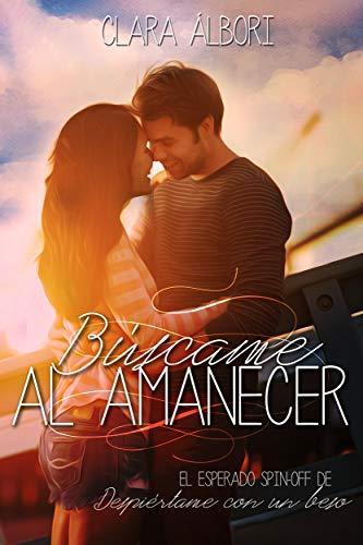 Búscame al amanecer: Despiértame con un beso #2 (Spanish Edition) by [