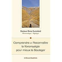 Comprendre et Reconnaître la fibromyalgie pour mieux la Soulager (French Edition)