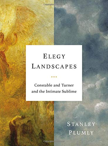 English Landscape - Elegy Landscapes: Constable and Turner and the Intimate Sublime